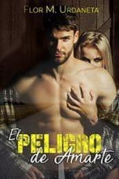 descargar epub El peligro de amarte – Autor Flor M. Urdaneta gratis