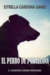 descargar epub El perro de porcelana – Autor Estrella Cardona Gamio