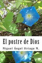 descargar epub El postre de dios – Autor Miguel Ángel Itriago Machado