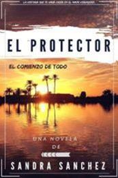 descargar epub El protector: El comienzo de todo – Autor Sandra Sánchez