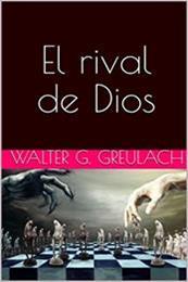 descargar epub El rival de Dios – Autor Walter G. Greulach