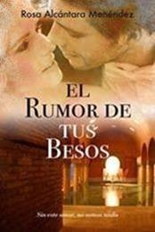 descargar epub El rumor de tus besos – Autor Rosa Alcántara Men