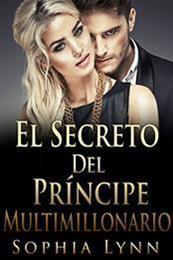descargar epub El secreto del príncipe multimillonario – Autor Sophia Lynn