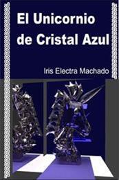 descargar epub El unicornio de cristal azul – Autor Iris Electra Machado