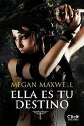 descargar epub Ella es tu destino – Autor Megan Maxwell