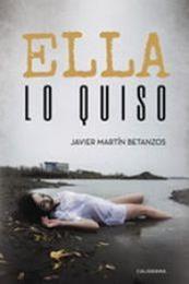 descargar epub Ella lo quiso – Autor Javier Martín Betanzos gratis
