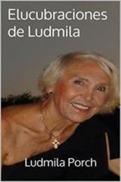 descargar epub Elucubraciones de Ludmila – Autor Ludmila Porch