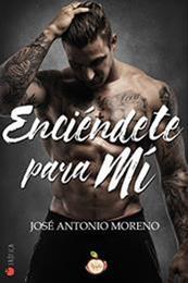 descargar epub Enciéndete para mí – Autor José Antonio Moreno
