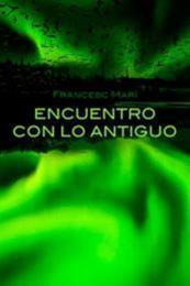 descargar epub Encuentro con lo antiguo – Autor Francesc Marí gratis