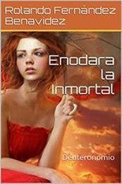 descargar epub Enodara la inmortal: Deuteronomio – Autor Rolando Fernández Benavidez