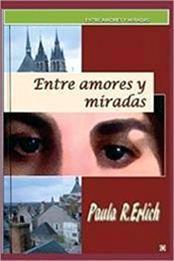 descargar epub Entre amores y miradas – Autor Paula R. Erlich