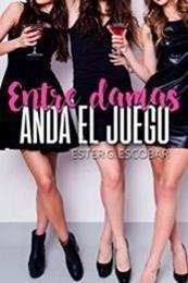 descargar epub Entre damas anda el juego – Autor Ester Gonzalez Escobar