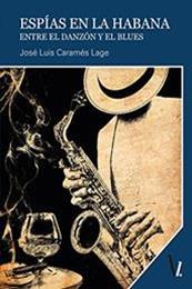 descargar epub Espías en La Habana: Entre el danzón y el blues – Autor José Luis Caramés Lage gratis