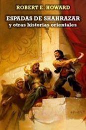 descargar epub Espadas de Shahrazar y otras historias orientales – Autor Robert E. Howard