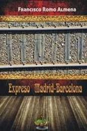 descargar epub Expreso Madrid-Barcelona – Autor Francisco Romo Almena