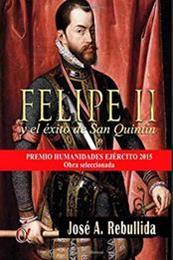 descargar epub Felipe II y el éxito de San Quintín – Autor José Antonio Rebullida Porto gratis