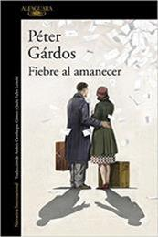 descargar epub Fiebre al amanecer – Autor Péter Gárdos