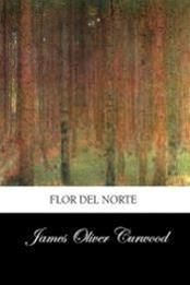 descargar epub Flor del norte – Autor James Oliver Curwood