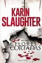 descargar epub Flores cortadas – Autor Karin Slaughter