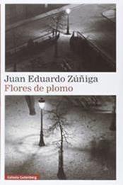 descargar epub Flores de plomo – Autor Juan Eduardo Zúñiga gratis