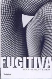 descargar epub Fugitiva – Autor Karin Alvtegen gratis