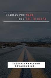 descargar epub Gracias por nada todo fue tu culpa – Autor Cesar Caballero Covarrubias