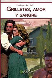 descargar epub Grilletes, amor y sangre – Autor Luisa A. M. gratis