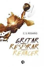 descargar epub Gritar, respirar, renacer – Autor Rosario Castro