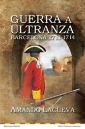 descargar epub Guerra a ultranza, Barcelona 1713-1714 – Autor Amando Lacueva