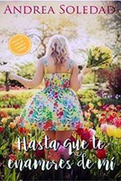 descargar epub Hasta que te enamores de mi – Autor Andrea Soledad