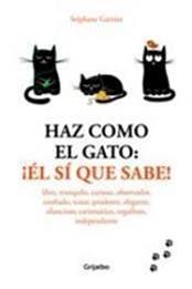descargar epub Haz como el gato: ¡Él sí que sabe! – Autor Stephane Garnier gratis
