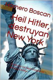 descargar epub Heil Hitler, destruyan New York – Autor Homero Boscan