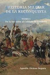 descargar epub Historia militar de la Reconquista Tomo I – Autor Agustín Alcázar Segura gratis
