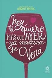 descargar epub Hoy te quiero más que ayer, ya mañana se verá – Autor Benito Troya