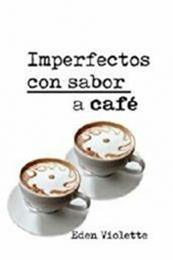 descargar epub Imperfectos con sabor a café – Autor Eden Violette