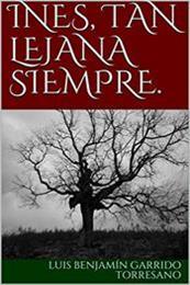 descargar epub Inés, tan lejana siempre – Autor Luis Benjamín Garrido Torresano