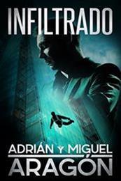 descargar epub Infiltrado – Autor Adrián Aragón;Miguel Aragón gratis