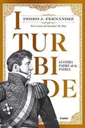 descargar epub Iturbide: El otro padre de la patria – Autor Pedro J. Fernández