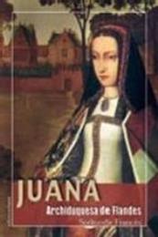 descargar epub Juana, archiduquesa de Flandes – Autor Sorkunde Francés Vidal