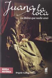 descargar epub Juana la loca: la reina que nadie amó – Autor Brígida Gallego-Coín gratis