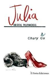descargar epub Julia, besos dormidos: ¿Lograrán los besos dormidos volver a despertar? – Autor Chary Ca