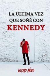 descargar epub La última vez que soñé con Kennedy – Autor Ulises Novo gratis