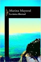 descargar epub La única libertad – Autor Marina Mayoral