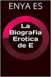 descargar epub La biografía erótica de E – Autor Enya Es