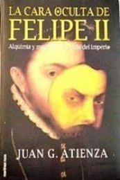 descargar epub La cara oculta de Felipe II – Autor Juan G. Atienza