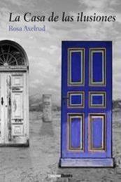descargar epub La casa de las ilusiones – Autor Rosa Axelrud