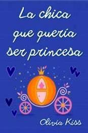 descargar epub La chica que quería ser princesa – Autor Olivia Kiss gratis