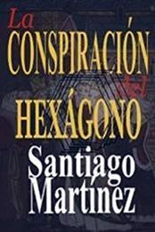 descargar epub La conspiración del Hexágono – Autor Santiago Martínez Concha gratis
