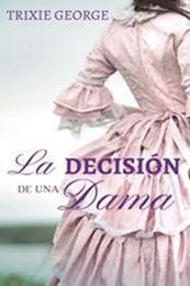 descargar epub La decisión de una dama – Autor Trixie George gratis