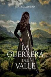 descargar epub La guerrera del valle – Autor Beatriz Alonso gratis